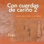 Fran альбом Con Cuerdas de Cariño 2 (Cantos para Orar y Celebrar)