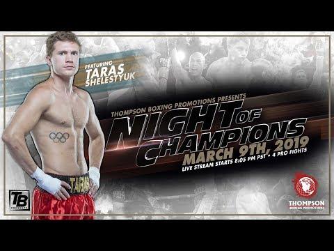 Nigh Of Champions Mar 9, 2019 Fight Night Unbeaten welterweight standout Taras Shelestyuk (16-0,...