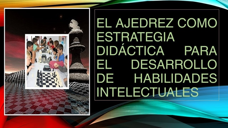El ajedrez como estrategia didáctica para el desarrollo de habilidades. intelectuales