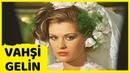 Vahşi Gelin Gülşen Bubikoğlu Cüneyt Arkın Türk Filmi Full HD