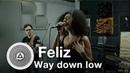 Feliz - Way down low (Live in Triangle studio)
