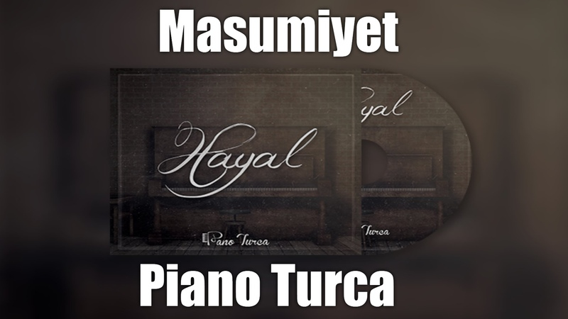 Piano Turca - Masumiyet (Hayal Albümü)