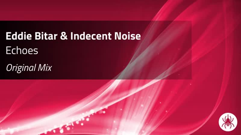 Eddie Bitar Indecent Noise - Echoes (Original Mix)