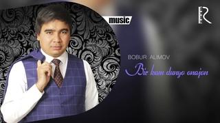 Bobur Alimov - Bir kam dunyo onajon   Бобур Алимов - Бир кам дунё (music version)