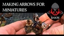 How to make arrows for 28mm miniatures