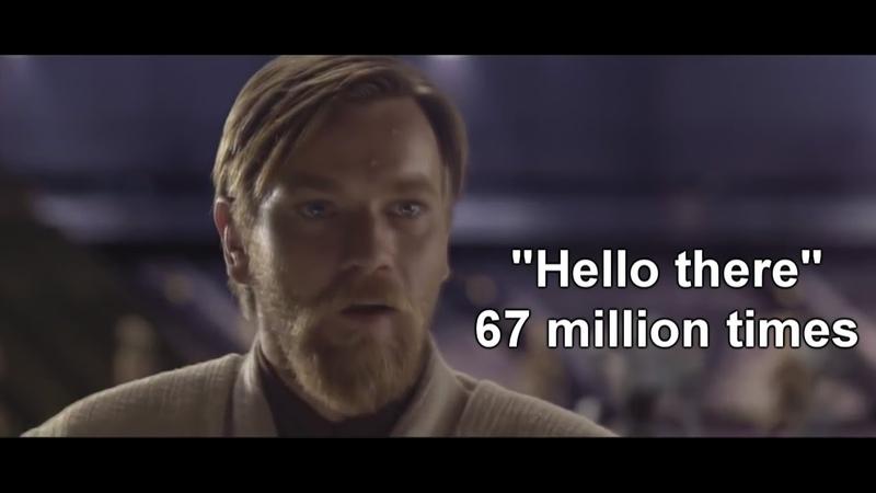 Obi-Wan says Hello There 67 million times