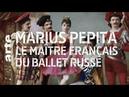 Marius Petipa, le maître français du ballet russe - ARTE