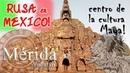 RUSA en MEXICO! MERIDA - centro de la cultura Maya!
