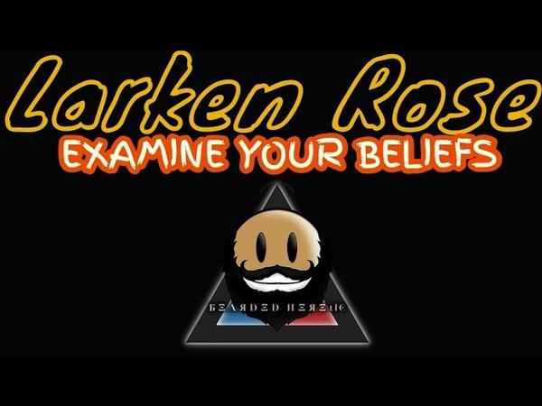 Larken Rose Examine Your Beliefs - Talking Morality Politics