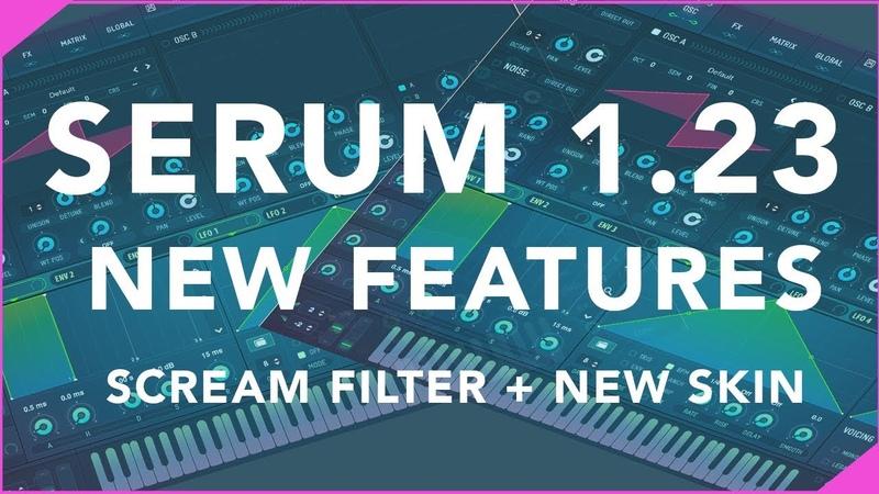Serum 1.23 Update 2019 - Best New Features Scream Filter