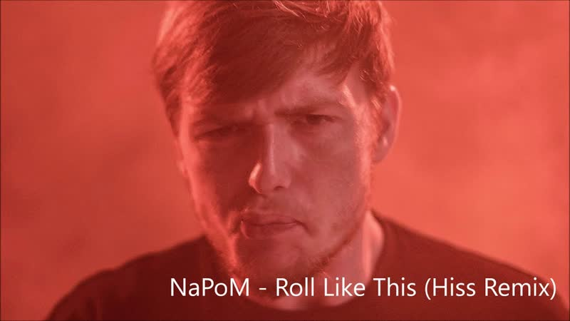 NaPoM - Roll Like This (Hiss Remix)