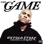 The Game альбом Untold Story - Chopped & Screwed (Ex)