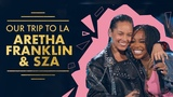 Our Trip To LA Aretha Franklin + SZA