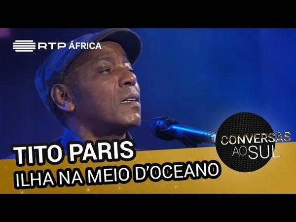 Tito Paris Ilha Na Meio D'Oceano Conversas ao Sul RTP África