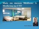 Mais ou menos Médicos: A Medicina na UTI!