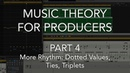 Music Theory for Producers 04 - More Rhythm, Dotted Values, Ties, Triplets