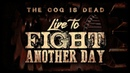 The Cog is Dead - Live to Fight Another Day