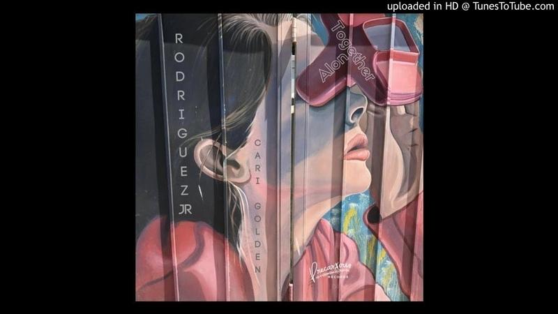Rodriguez Jr., Cari Golden - Alone Together (Original Mix)