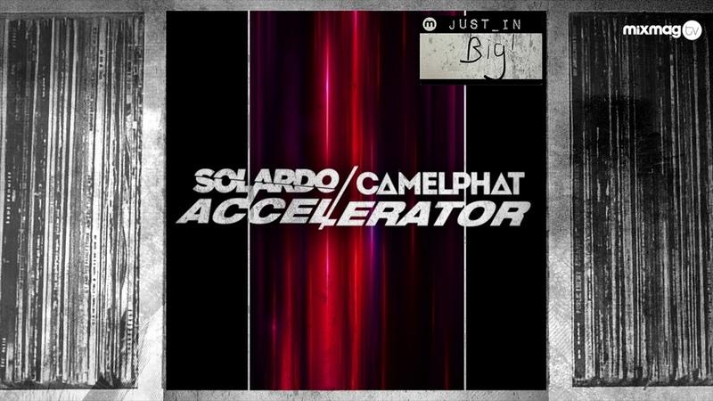 JUST IN Solardo Camelphat - Accelerator [Sola]