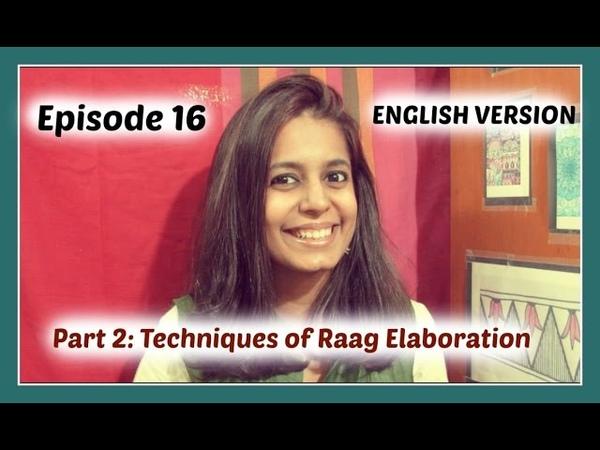 Ep16 [ENGLISH] Techniques of Elaborating a Raag - Part 2 (Layakari and Taan)
