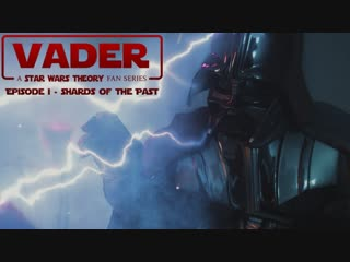 Vader episode 1- shards of the past - a star wars theory fan-film