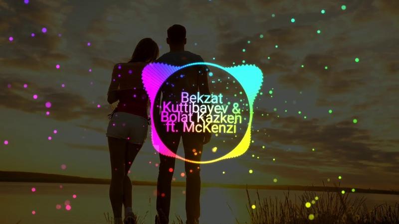 Bekzat Kuttibayev Bolat Kazken ft McKenzi Sezim