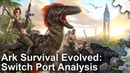 Ark Survival Evolved on Switch Triumph or Tragedy