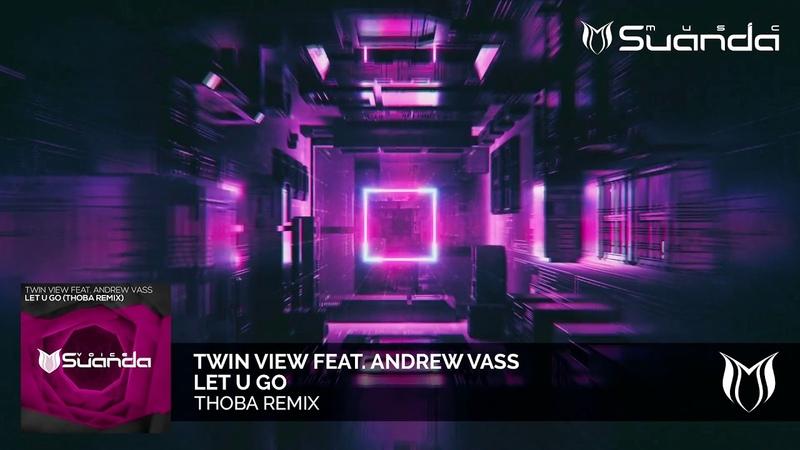 Twin View feat Andrew Vass Let U Go ThoBa Remix