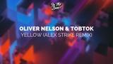 Oliver Nelson &amp Tobtok - Yellow (Alex Strike Remix)