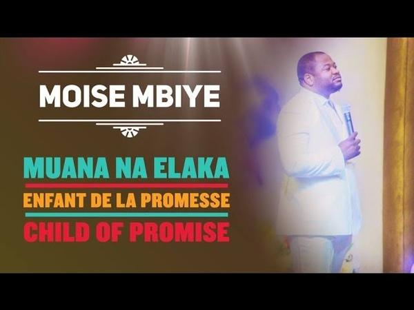 Pasteur Moise Mbiye - Muana na elaka enfant de la promesse, child of promise (lyrics)