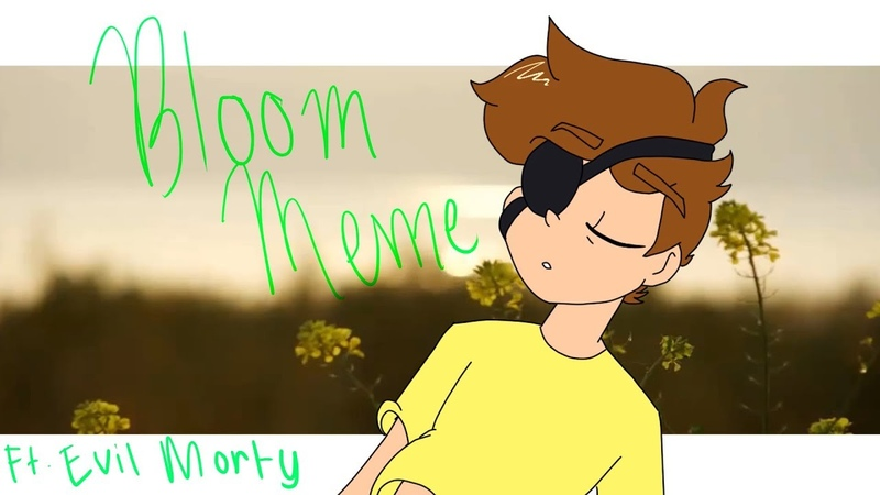 Bloom Meme (ft. Evil Morty) (READ DESC)