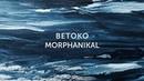 Betoko - Morphanikal