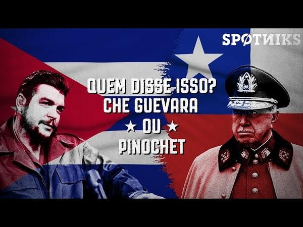 Quem disse isso Che Guevara ou Pinochet