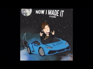 """Lil Blurry - """"Now I Made It"""" (Official Audio)"""