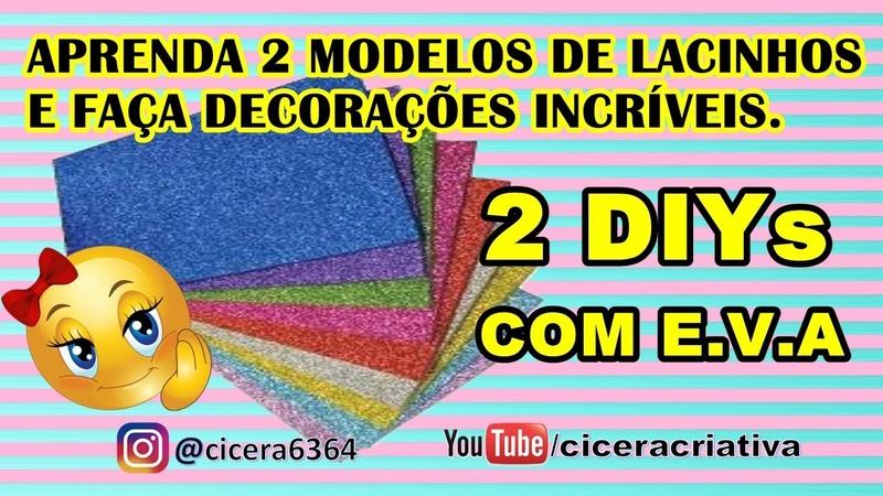 2 DIYs | LINDOS ARTESANATOS COM E.V.A | LAÇOS DECORATIVOS | CICERA CRIATIVA