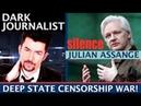 DARK JOURNALIST WIKILEAKS JULIAN ASSANGE DEEP STATE CENSORSHIP WAR