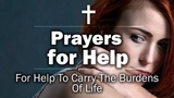 Prayers for Help - For Help To Carry The Burdens Of Life
