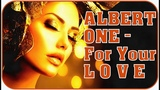 Albert One - For Your Love (2019 Refreshed)