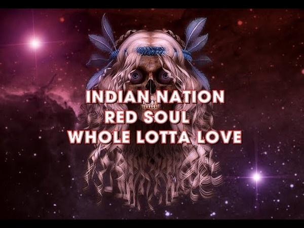 Indian Nation Red Soul Whole Lotta Love