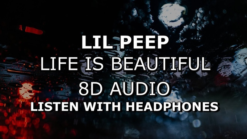 Lil Peep - Life Is Beautiful | 8D AUDIO 🎧 [Use headphones]