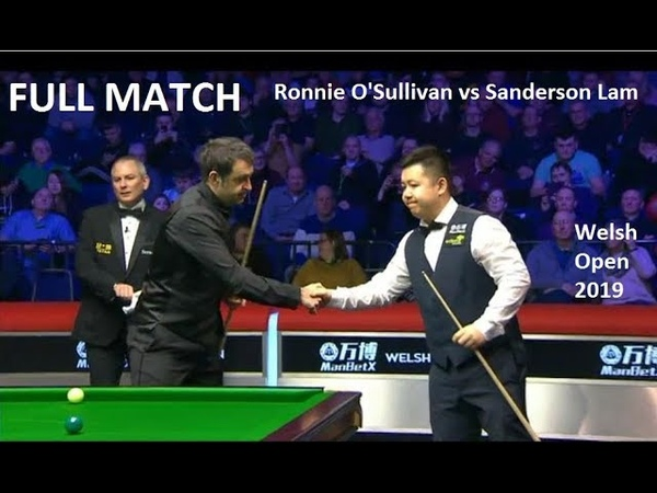 Ronnie O'Sullivan vs Sanderson Lam full match Welsh Open Snooker 2019