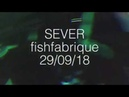 SEVER live in fish fabrique 29/09/18