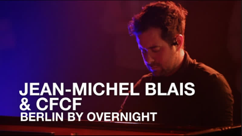 Jean-Michel Blais CFCF - Berlin By Overnight (CFCF Remix) IL | First Play Live