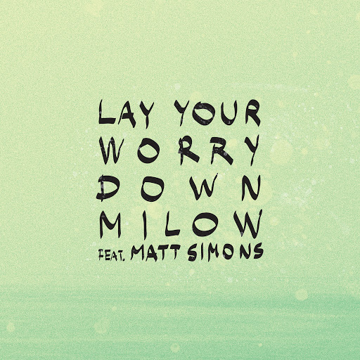 Milow альбом Lay Your Worry Down