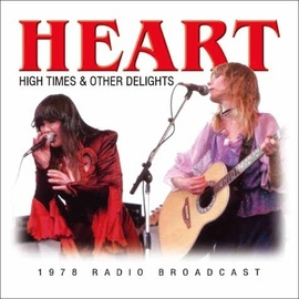 Heart альбом High Times & Other Delights (Live)