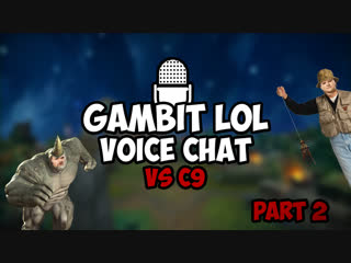 Gambit LoL Voice Chat #4: Cloud9 @ Worlds (Part 2)