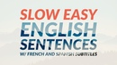 1500 Slow Easy English Sentences (with French and Spanish Subtitles)