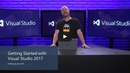 Getting Started with Visual Studio 2017 Install and setup your new IDE