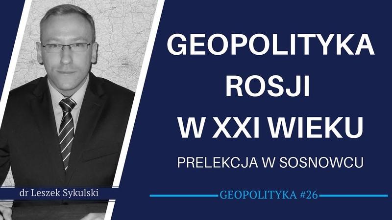 Geopolityka Rosji w XXI w. Prelekcja w Sosnowcu | Geopolityka 26