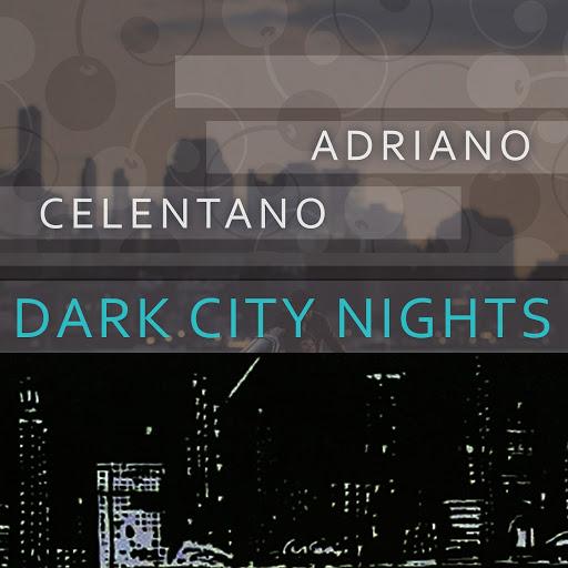 Adriano Celentano альбом Dark City Nights
